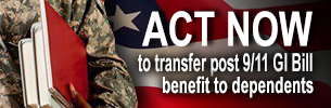 ACT NOW TO TRANSFER POST 9/11 GI BILL BENEFIT TO DEPENDENTS